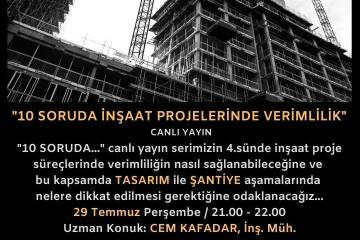 """""""İnşaat Projelerinde Verimlilik"""" 29 Temmuz Günü """"10 Soruda ..."""" Canlı Yayın Serimizde Ele Alınacak"""